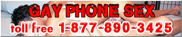 TOLL FREE GAY PHONE SEX!
